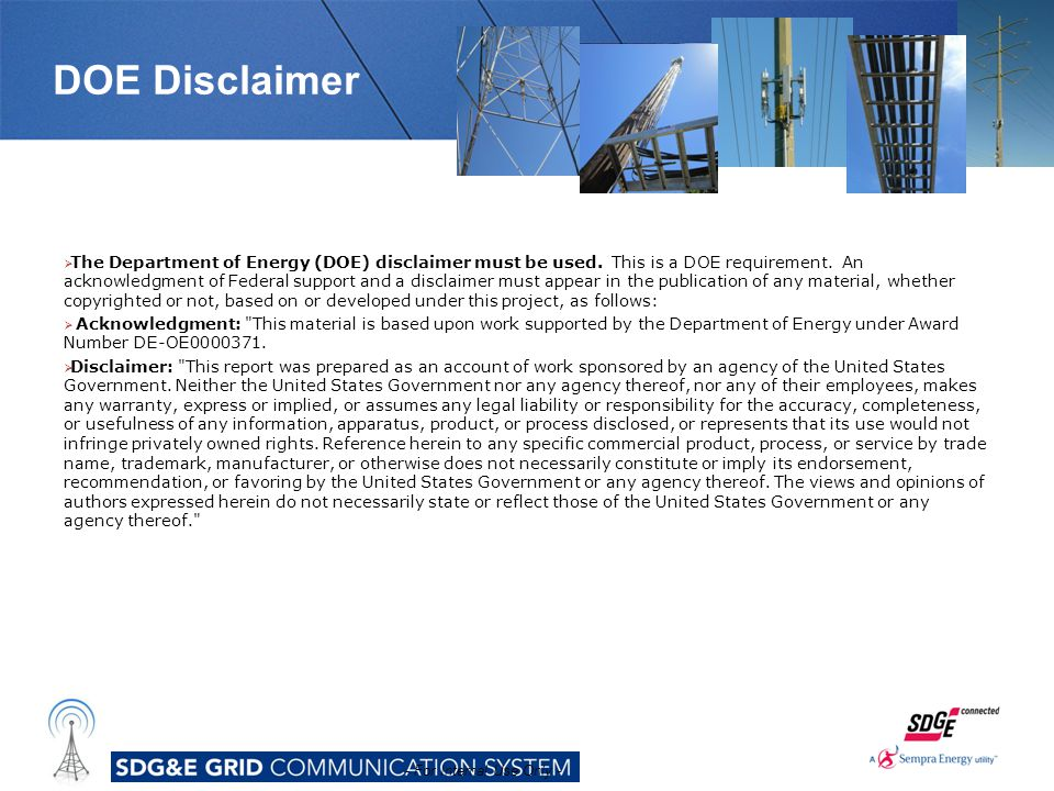 DOE Disclaimer  The Department of Energy (DOE) disclaimer must be used. This is a DOE requirement. An acknowledgment of Federal support and a disclai