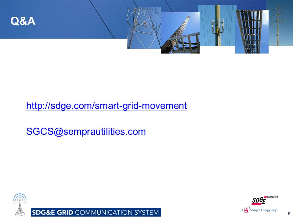 Q&A http://sdge.com/smart-grid-movement SGCS@semprautilities.com 9