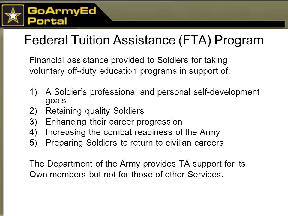Things you need to know about FTA  All Soldiers must access the GAE portal to use FTA  FTA must be requested prior to class start date  FTA pays up to $250 per semester hour or $166 per quarter hour  FTA does not exceed $4500 per FY (Oct-Sep)