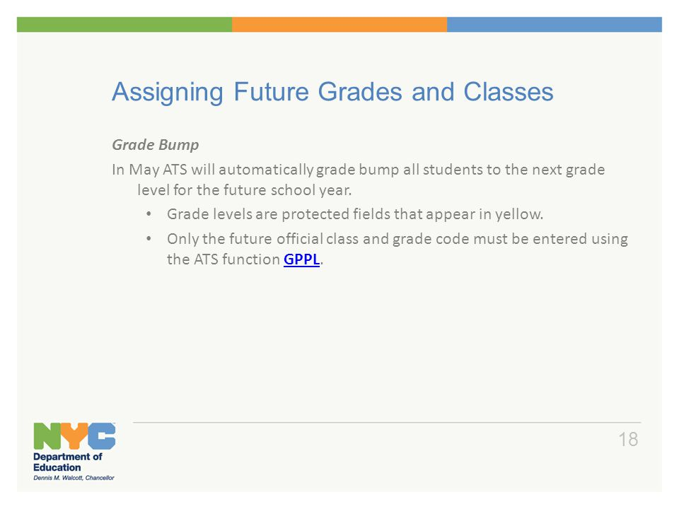 Assigning Future Grades and Classes Grade Bump In May ATS will automatically grade bump all students to the next grade level for the future school yea