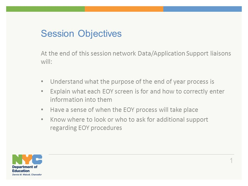 Session Objectives At the end of this session network Data/Application Support liaisons will: Understand what the purpose of the end of year process i