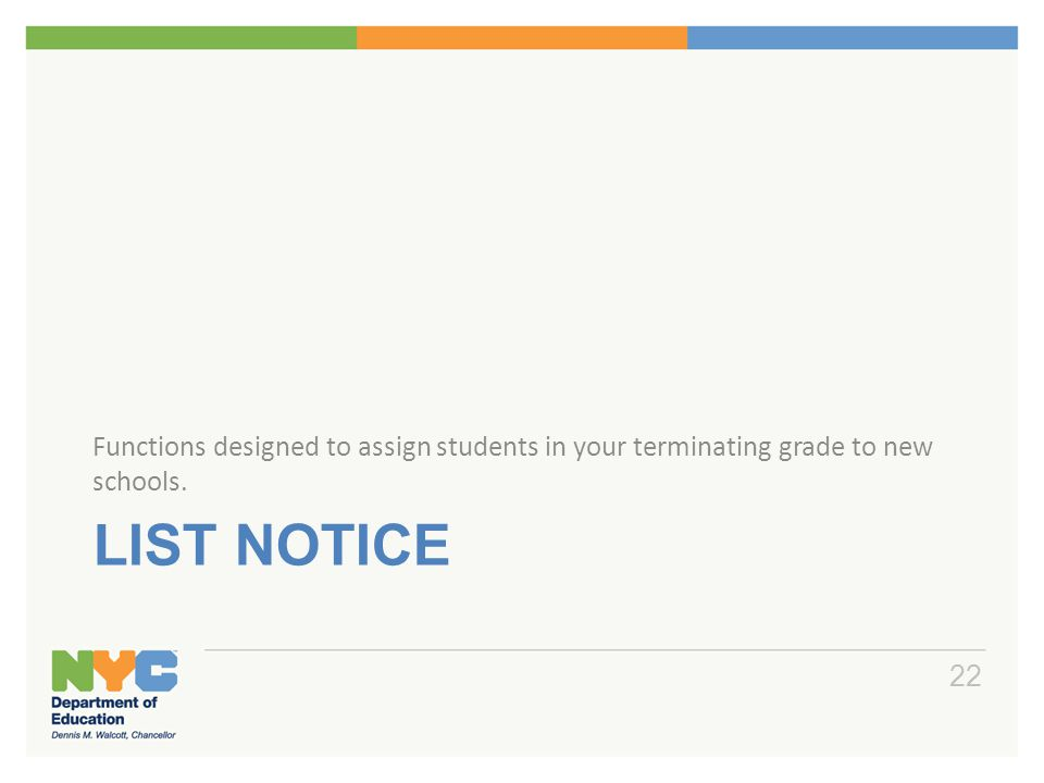 LIST NOTICE Functions designed to assign students in your terminating grade to new schools. 22