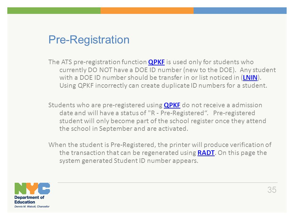 Pre-Registration The ATS pre-registration function QPKF is used only for students who currently DO NOT have a DOE ID number (new to the DOE). Any stud