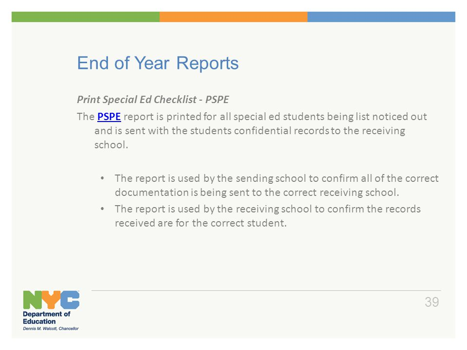 End of Year Reports Print Special Ed Checklist - PSPE The PSPE report is printed for all special ed students being list noticed out and is sent with t