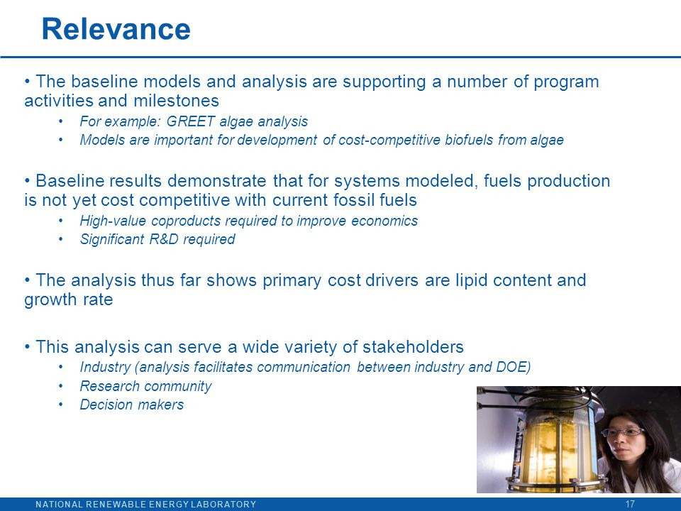 NATIONAL RENEWABLE ENERGY LABORATORY Relevance 17 The baseline models and analysis are supporting a number of program activities and milestones For ex