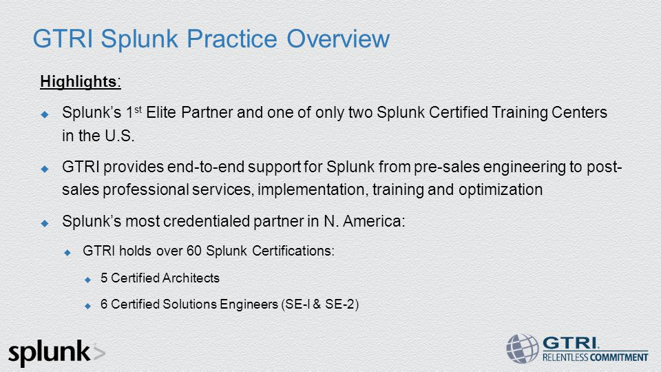 GTRI Splunk Practice Overview Highlights:  Splunk's 1 st Elite Partner and one of only two Splunk Certified Training Centers in the U.S.