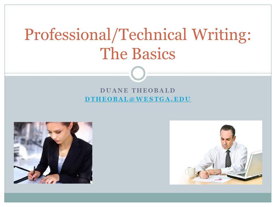 DUANE THEOBALD DTHEOBAL@WESTGA.EDU Professional/Technical Writing: The Basics