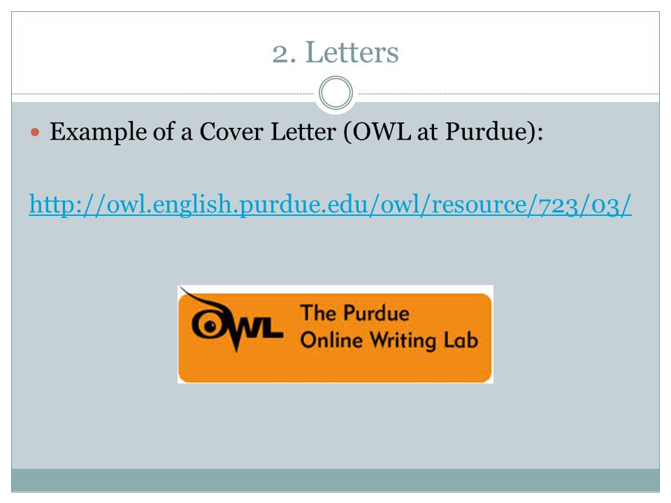 2. Letters Example of a Cover Letter (OWL at Purdue): http://owl.english.purdue.edu/owl/resource/723/03/