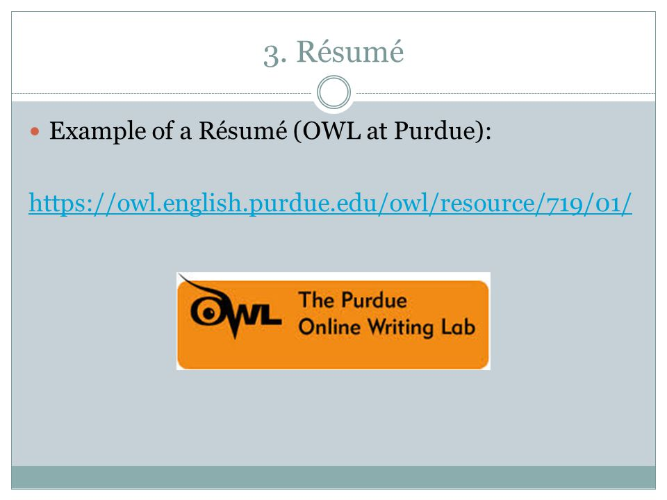 3. Résumé Example of a Résumé (OWL at Purdue): https://owl.english.purdue.edu/owl/resource/719/01/