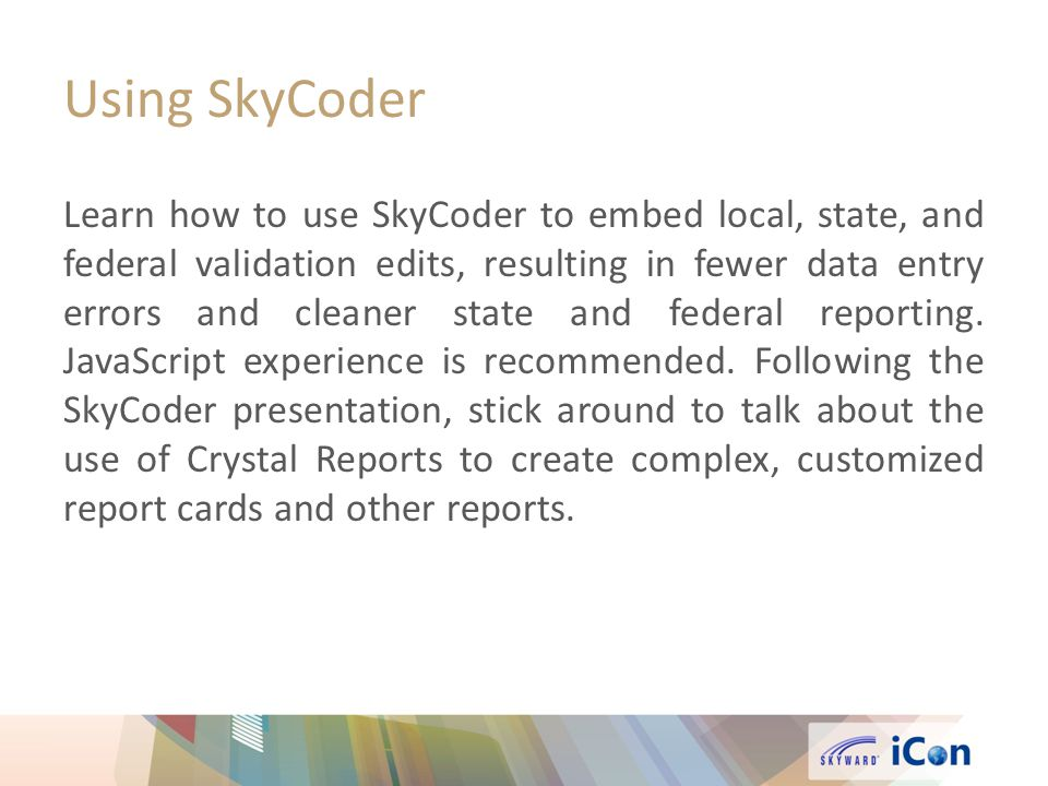 Using SkyCoder Learn how to use SkyCoder to embed local, state, and federal validation edits, resulting in fewer data entry errors and cleaner state and federal reporting.