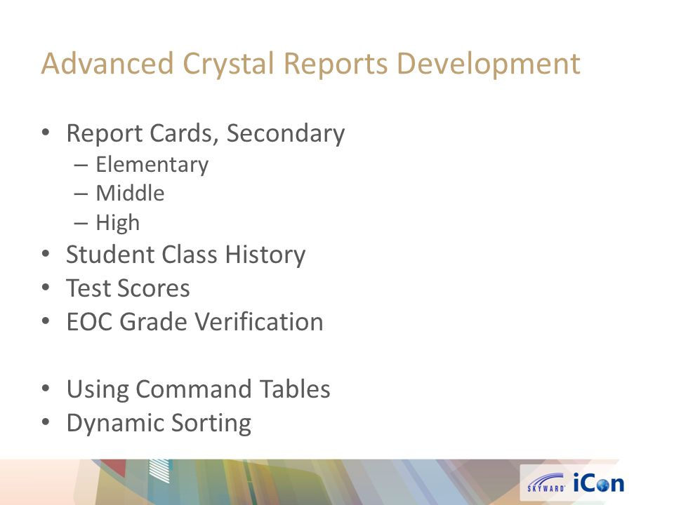 Advanced Crystal Reports Development Report Cards, Secondary – Elementary – Middle – High Student Class History Test Scores EOC Grade Verification Using Command Tables Dynamic Sorting