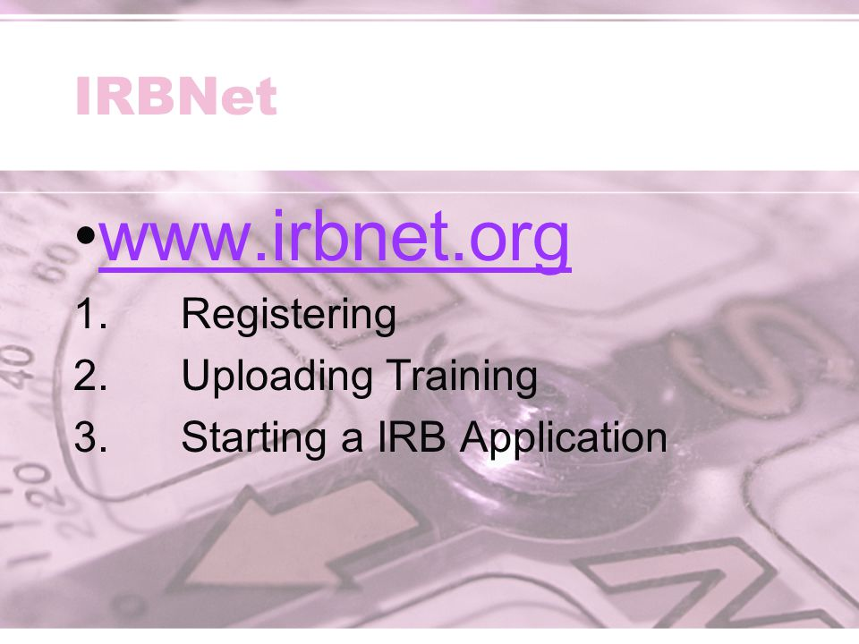 IRBNet www.irbnet.org 1.Registering 2.Uploading Training 3.Starting a IRB Application