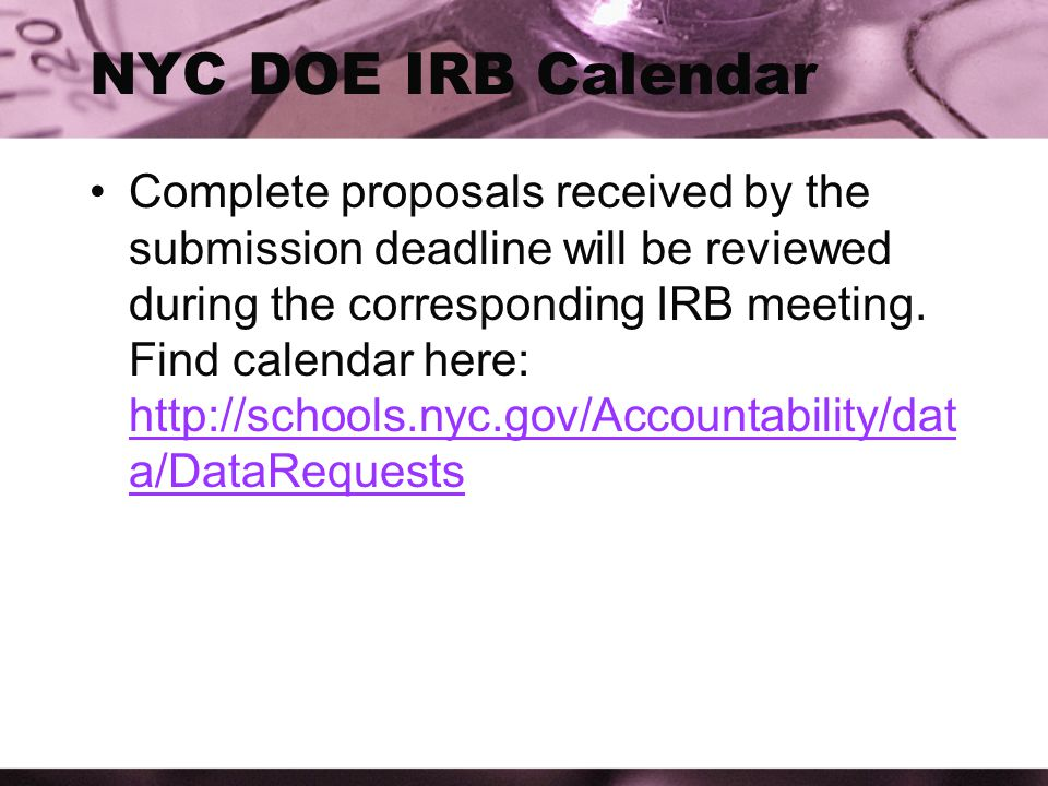 NYC DOE IRB Calendar Complete proposals received by the submission deadline will be reviewed during the corresponding IRB meeting.
