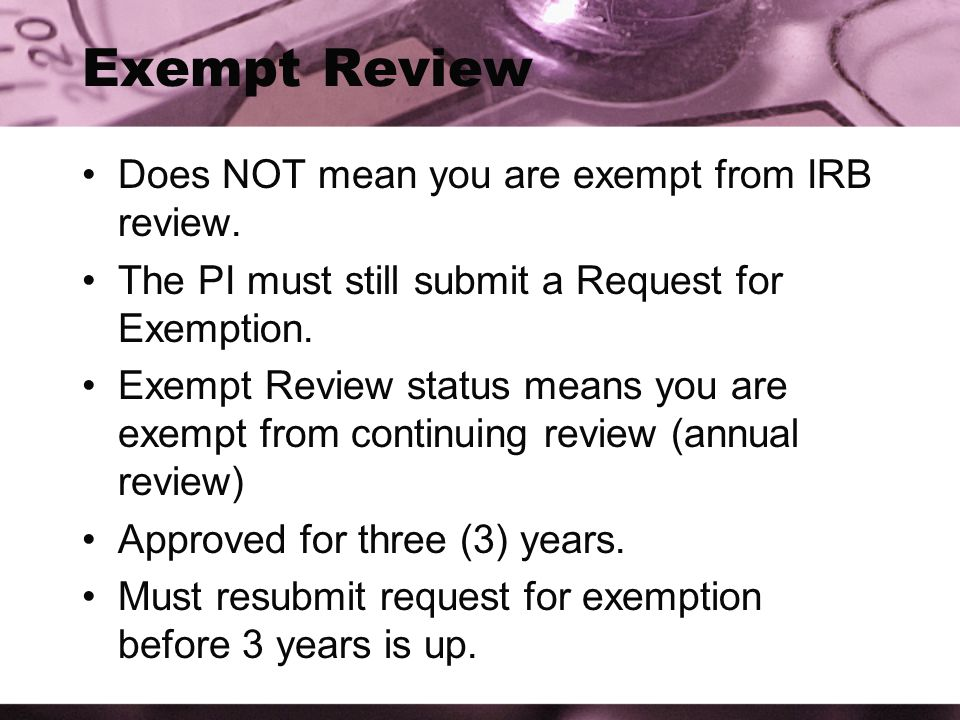 Exempt Review Does NOT mean you are exempt from IRB review.