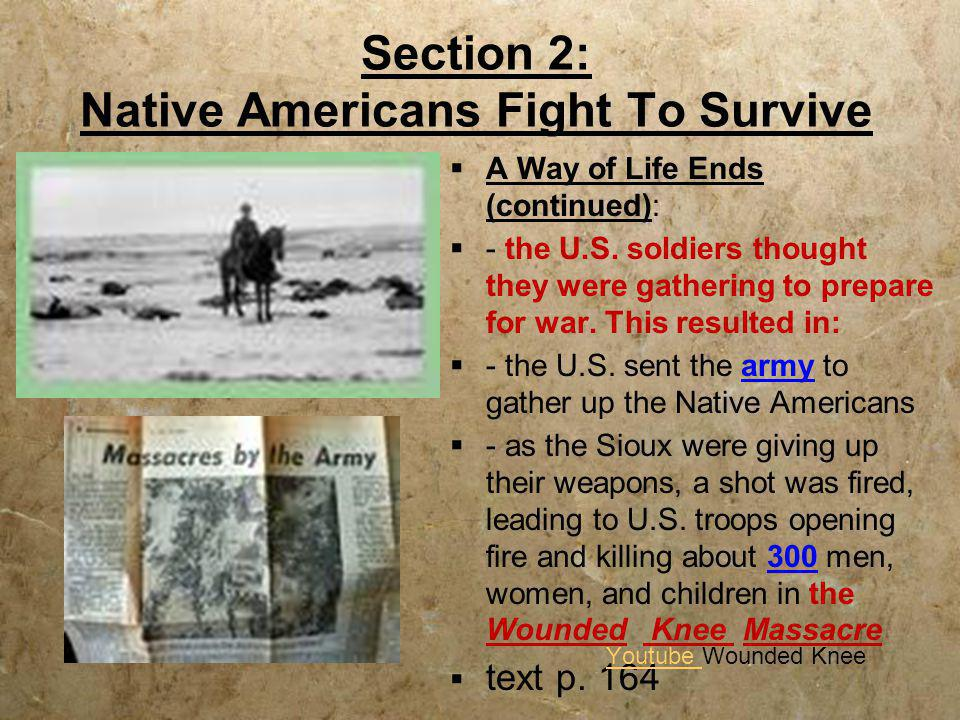 Section 2: Native Americans Fight To Survive  A Way of Life Ends (continued):  - the U.S. soldiers thought they were gathering to prepare for war. T