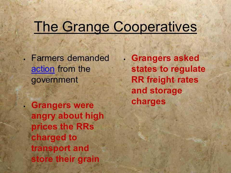 The Grange Cooperatives  Farmers demanded action from the government  Grangers were angry about high prices the RRs charged to transport and store t