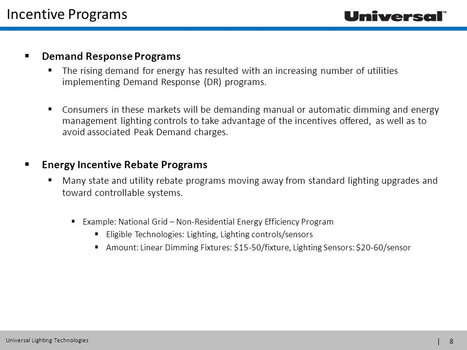 | 8 Universal Lighting Technologies  Demand Response Programs  The rising demand for energy has resulted with an increasing number of utilities impl