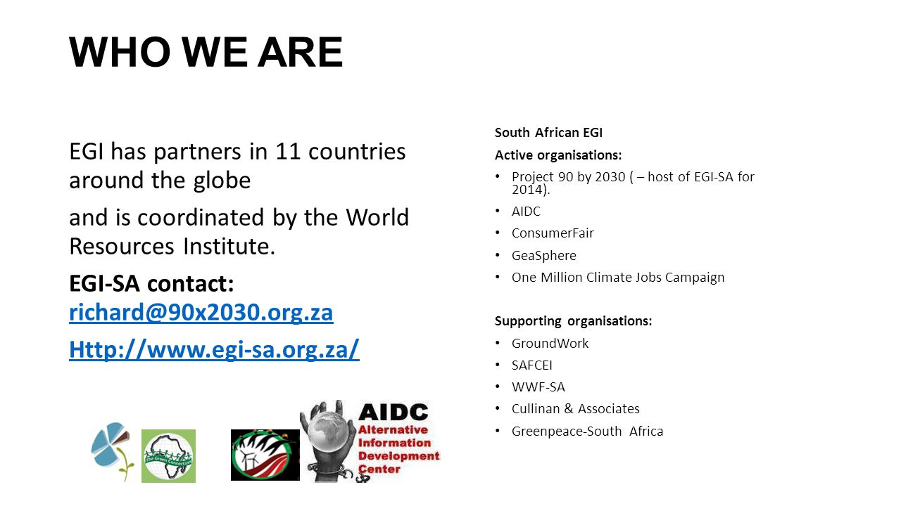 WHO WE ARE EGI has partners in 11 countries around the globe and is coordinated by the World Resources Institute.