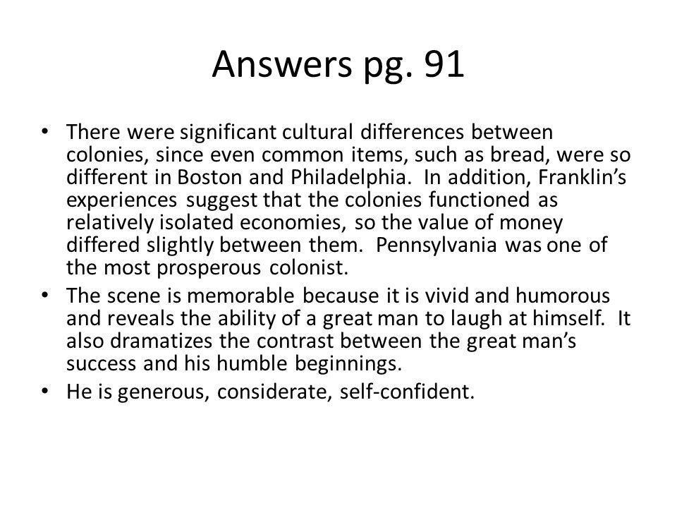 Answers pg. 91 There were significant cultural differences between colonies, since even common items, such as bread, were so different in Boston and P