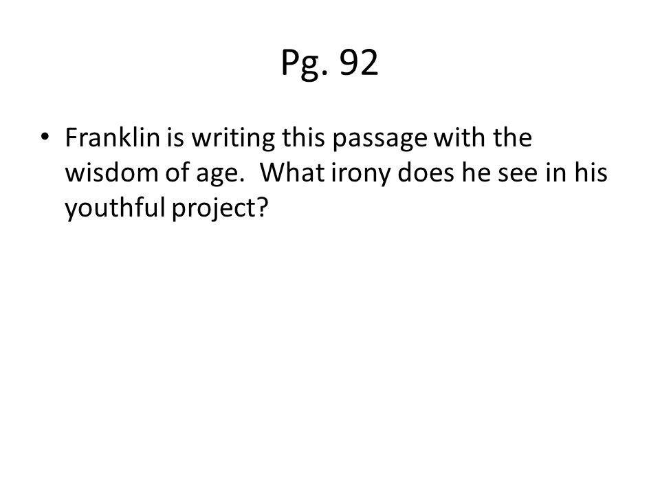 Pg. 92 Franklin is writing this passage with the wisdom of age. What irony does he see in his youthful project?