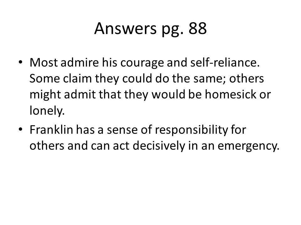Answers pg. 88 Most admire his courage and self-reliance. Some claim they could do the same; others might admit that they would be homesick or lonely.