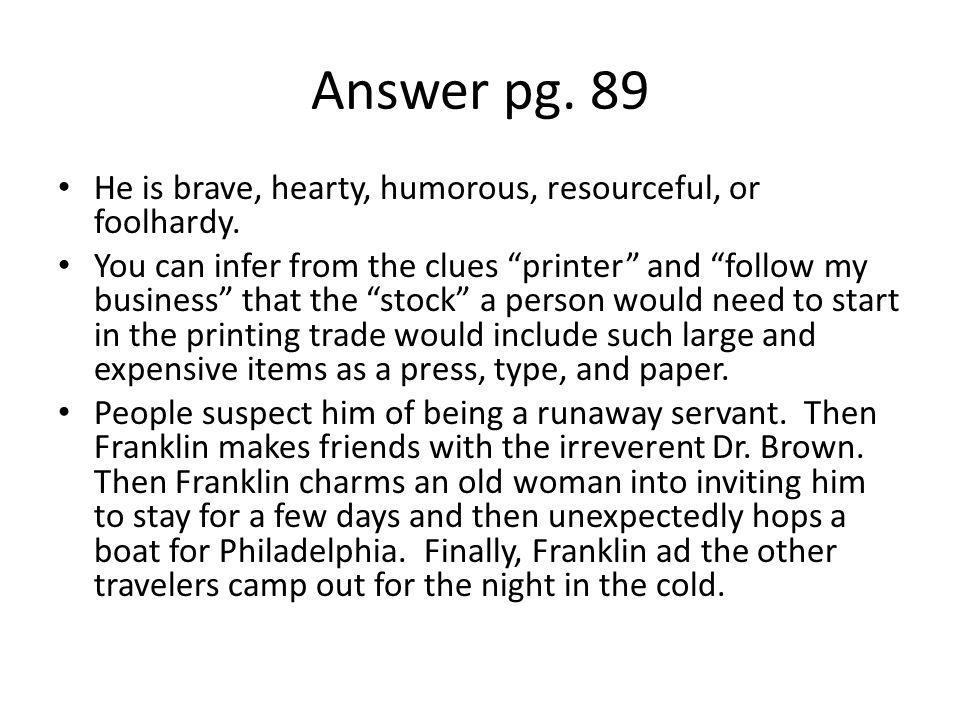"Answer pg. 89 He is brave, hearty, humorous, resourceful, or foolhardy. You can infer from the clues ""printer"" and ""follow my business"" that the ""stoc"