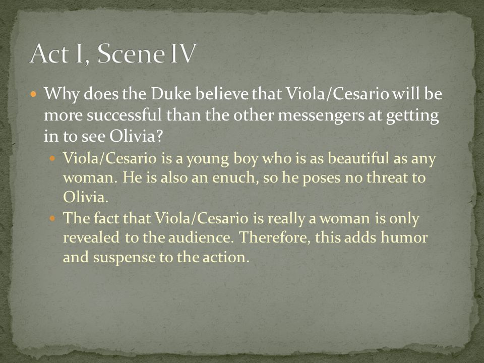 Why does the Duke believe that Viola/Cesario will be more successful than the other messengers at getting in to see Olivia? Viola/Cesario is a young b