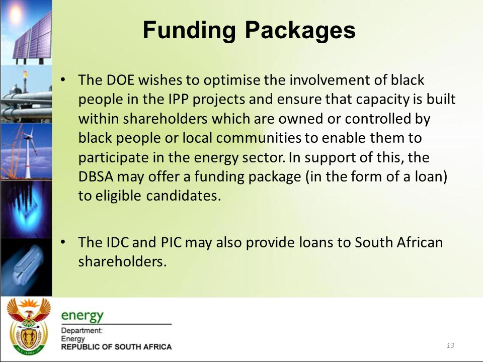Funding Packages The DOE wishes to optimise the involvement of black people in the IPP projects and ensure that capacity is built within shareholders