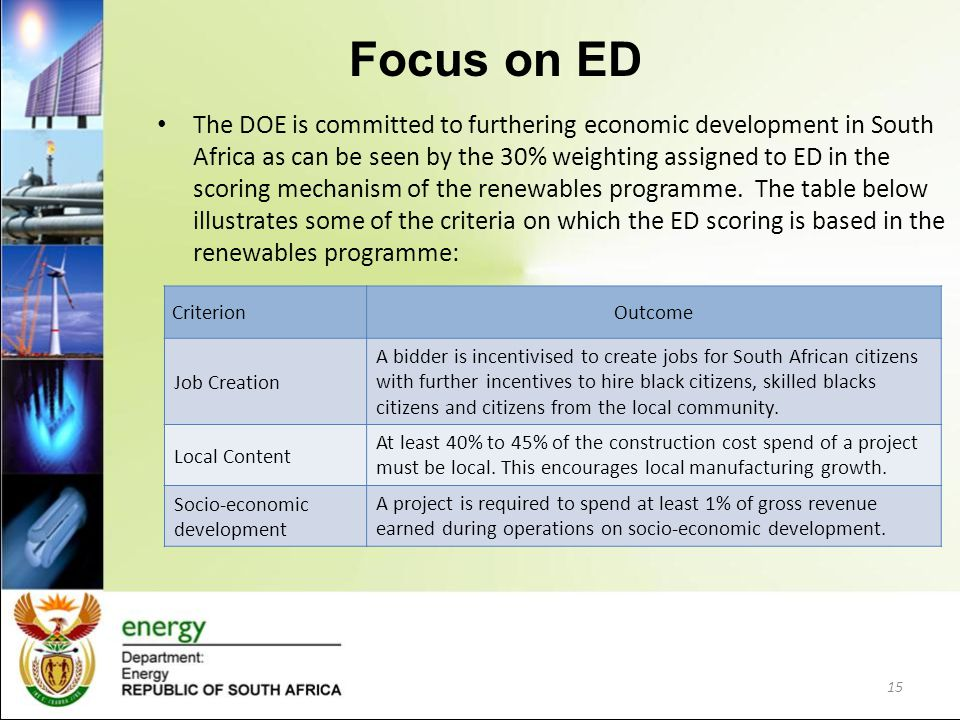 Focus on ED The DOE is committed to furthering economic development in South Africa as can be seen by the 30% weighting assigned to ED in the scoring