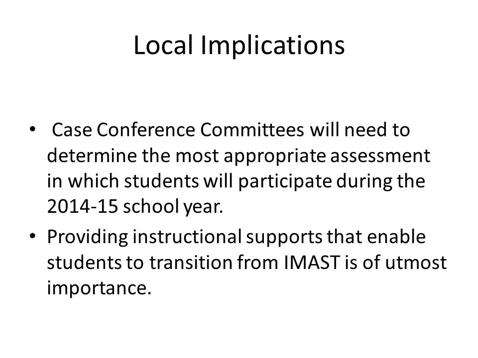 Local Implications Case Conference Committees will need to determine the most appropriate assessment in which students will participate during the 2014-15 school year.