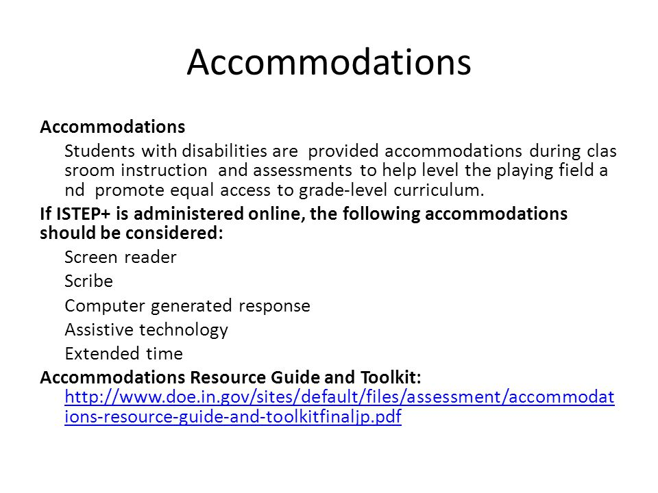 Accommodations Students with disabilities are provided accommodations during clas sroom instruction and assessments to help level the playing field a nd promote equal access to grade‐level curriculum.