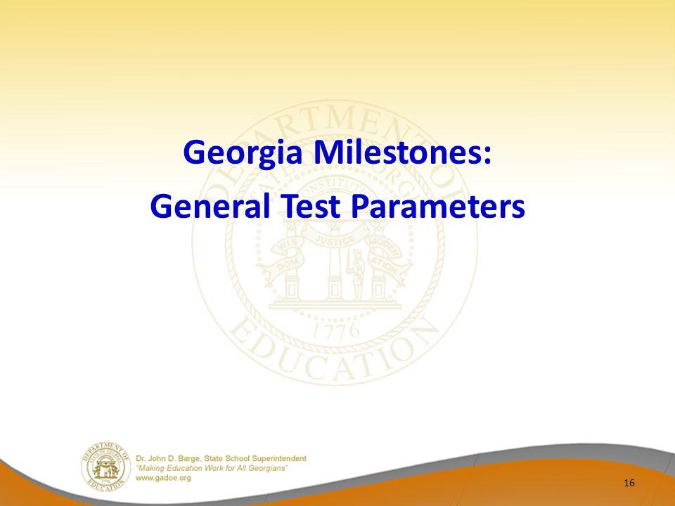 Georgia Milestones: General Test Parameters 16