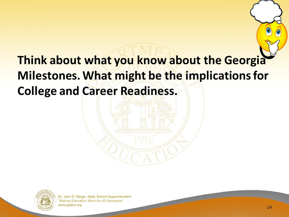 Think about what you know about the Georgia Milestones.