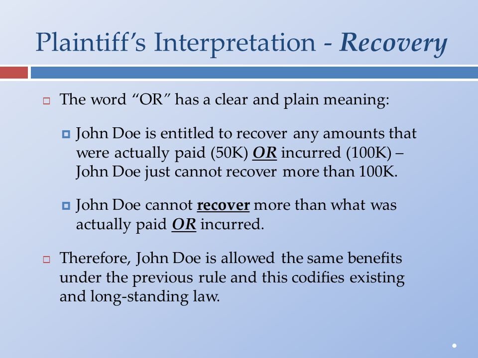 "Plaintiff's Interpretation - Recovery  The word ""OR "" has a clear and plain meaning:  John Doe is entitled to recover any amounts thatwere actually"