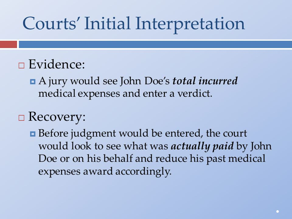 Courts' Initial Interpretation  Evidence:  A jury would see John Doe's total incurred medical expenses and enter a verdict.  Recovery:  Before jud