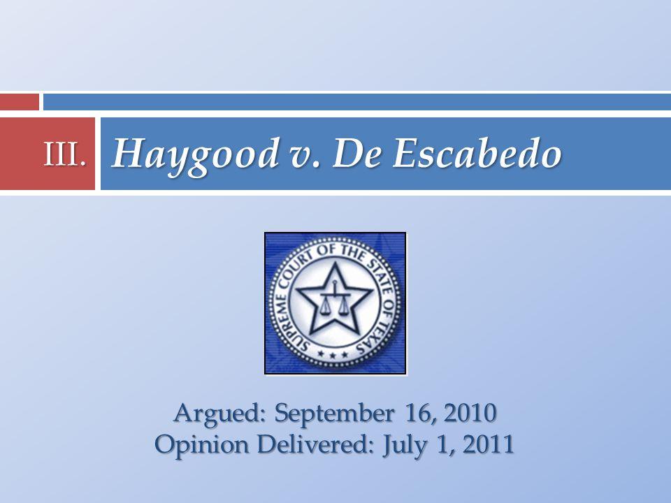 Argued: September 16, 2010 Opinion Delivered: July 1, 2011 Haygood v. De Escabedo III.