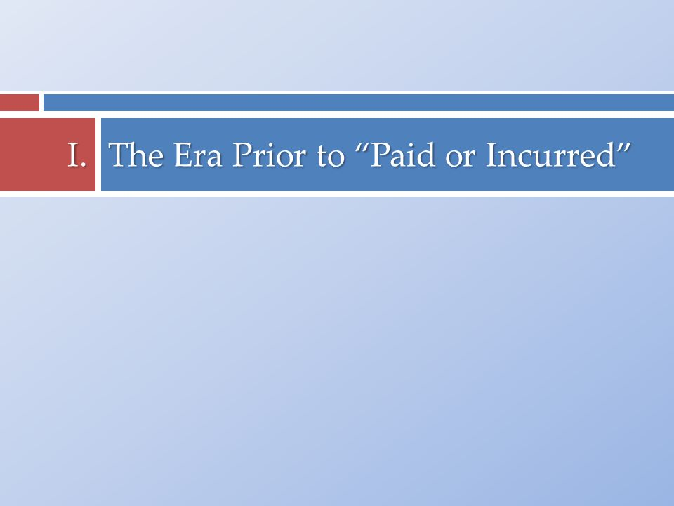 "The Era Prior to ""Paid or Incurred"" I."