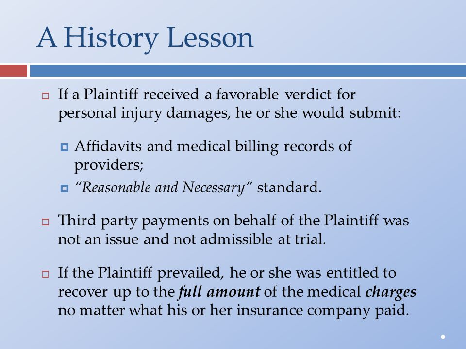 A History Lesson  If a Plaintiff received a favorable verdict forpersonal injury damages, he or she would submit:  Affidavits and medical billing re