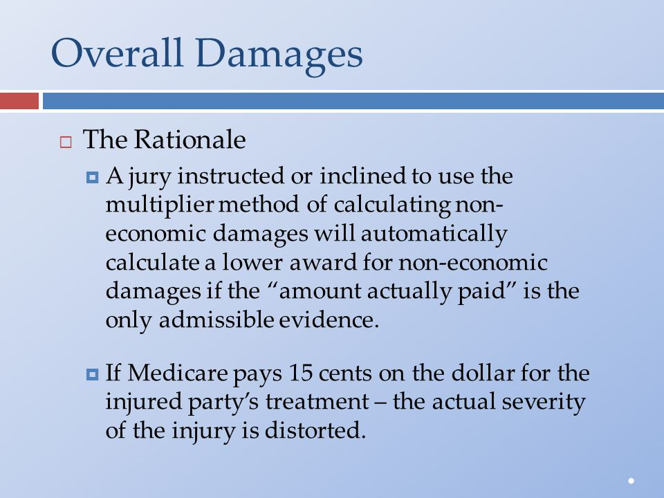 Overall Damages  The Rationale  A jury instructed or inclined to use themultiplier method of calculating non-economic damages will automaticallycalc