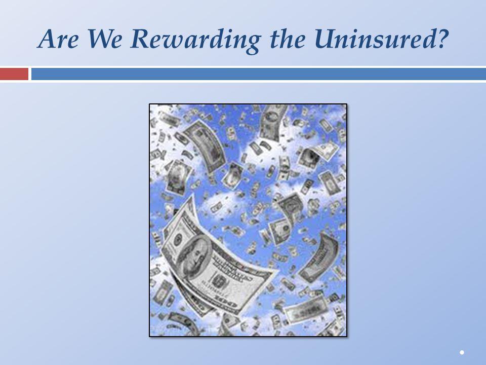Are We Rewarding the Uninsured?.