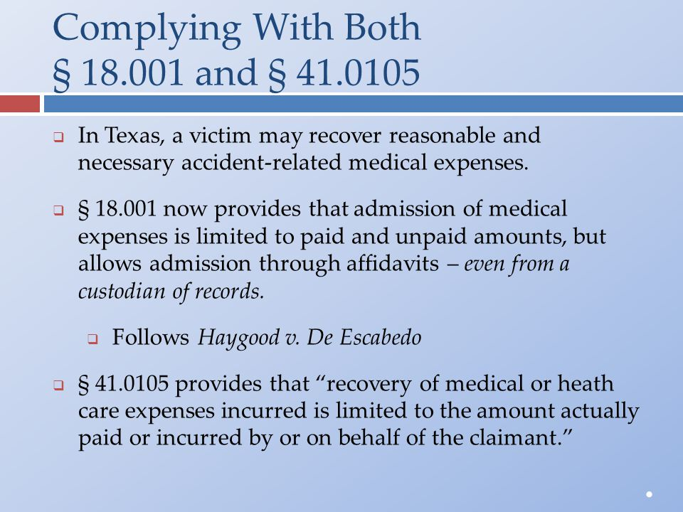Complying With Both § 18.001 and § 41.0105  In Texas, a victim may recover reasonable and necessary accident-related medical expenses.  § 18.001 now