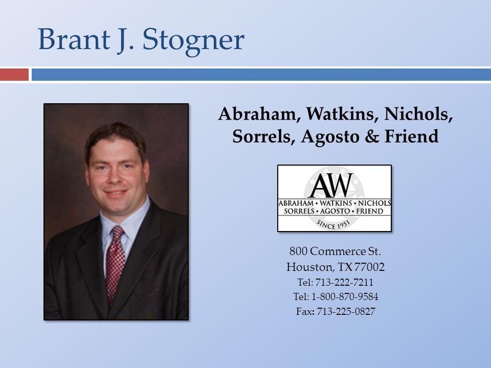 Brant J. Stogner Abraham, Watkins, Nichols, Sorrels, Agosto & Friend 800 Commerce St.