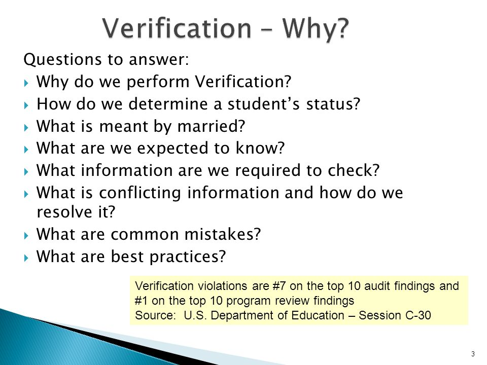 84  Verification Tolerance Option ◦ ED allows schools the option to exercise tolerance for any verification changes that do not significantly affect student aid eligibility.