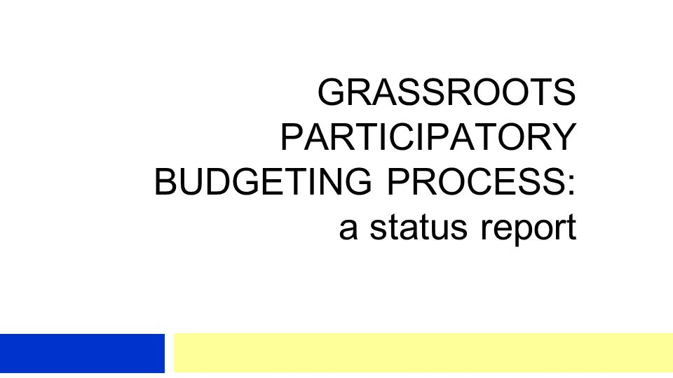 GRASSROOTS PARTICIPATORY BUDGETING PROCESS: a status report