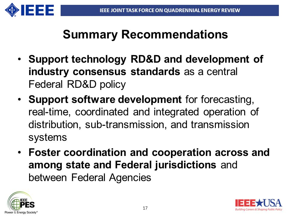 IEEE JOINT TASK FORCE ON QUADRENNIAL ENERGY REVIEW 17 Summary Recommendations Support technology RD&D and development of industry consensus standards