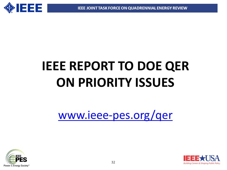 IEEE JOINT TASK FORCE ON QUADRENNIAL ENERGY REVIEW 32 IEEE REPORT TO DOE QER ON PRIORITY ISSUES www.ieee-pes.org/qer www.ieee-pes.org/qer