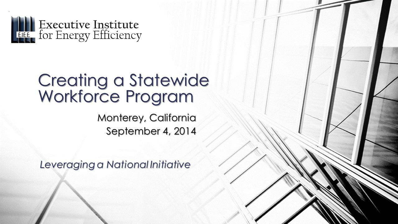 Monterey, California September 4, 2014 Creating a Statewide Workforce Program Leveraging a National Initiative