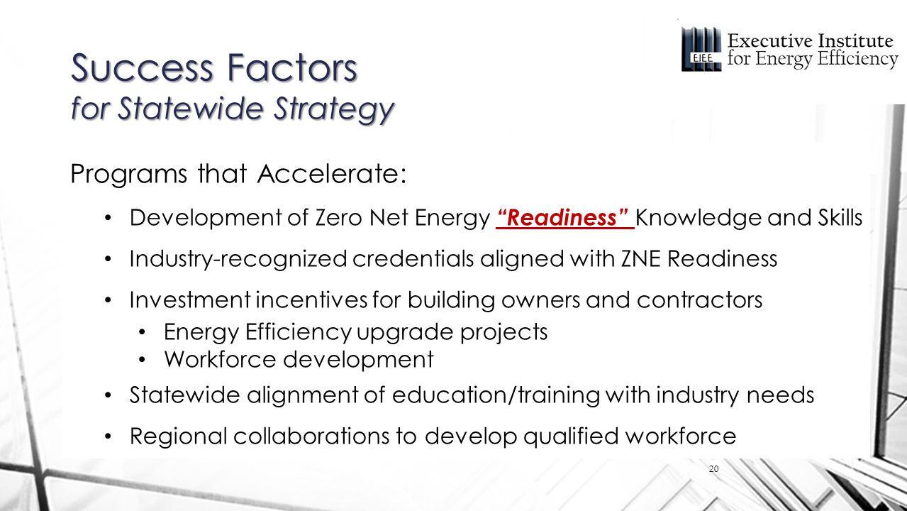 "20 Success Factors for Statewide Strategy Programs that Accelerate: Development of Zero Net Energy ""Readiness"" Knowledge and Skills Industry-recognize"