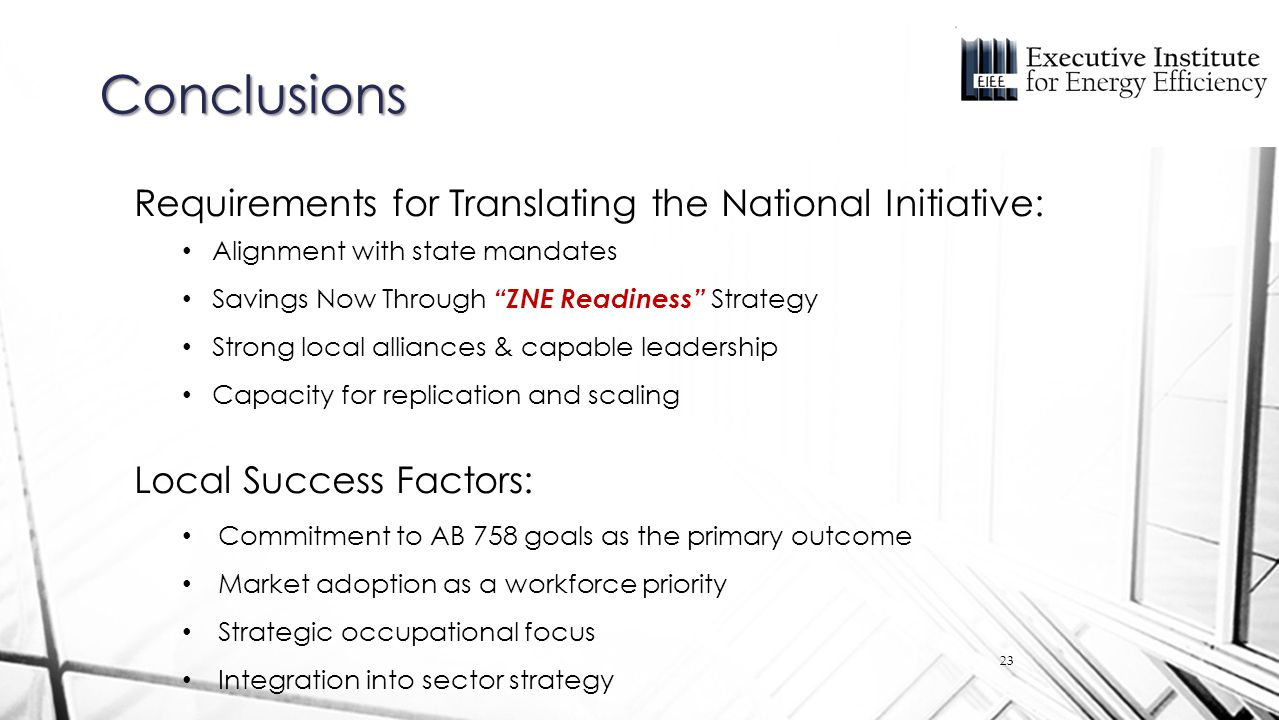 "Conclusions 23 Requirements for Translating the National Initiative: Alignment with state mandates Savings Now Through ""ZNE Readiness"" Strategy Strong"