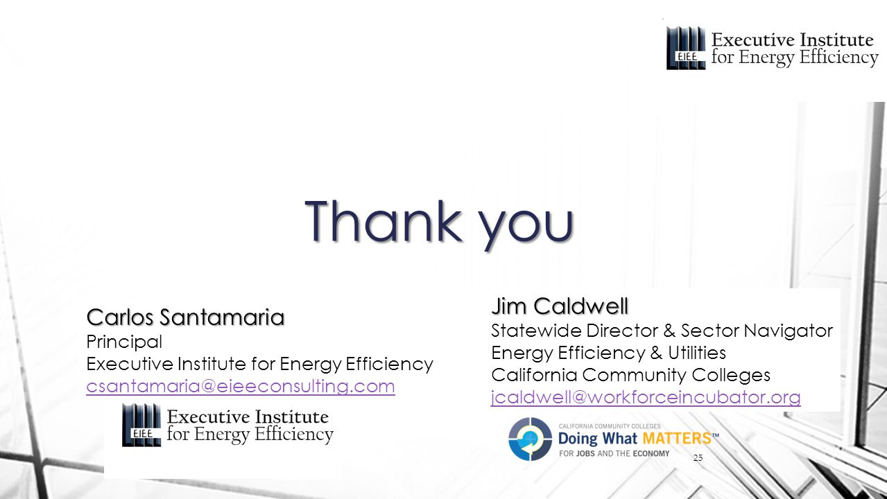 Thank you Jim Caldwell Statewide Director & Sector Navigator Energy Efficiency & Utilities California Community Colleges jcaldwell@workforceincubator.